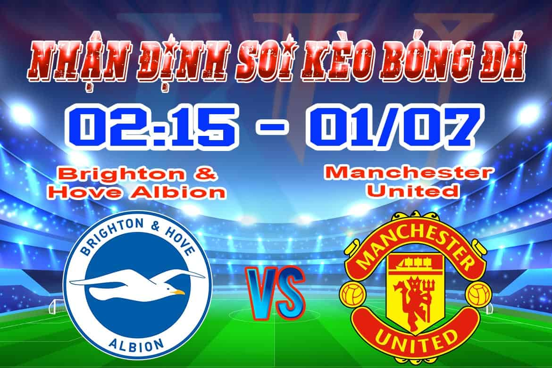 Nhận định soi kèo tỷ lệ cá cược trận Brighton & Hove Albion - Manchester United Giải Premier League.