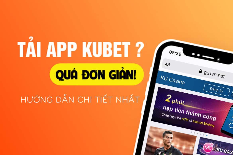 tải app kubet, ứng dụng kubet, app kubet androi, app kubet ios