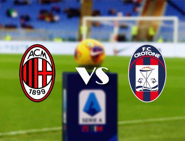 AC Milan vs Crotone (21/02/2) - Liên đoàn Ý [Serie A]