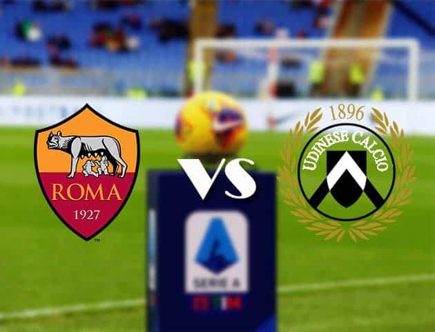Kèo Roma vs Udinese ngày 14/02/2021-VĐQG Italia [Serie A]