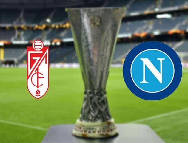 Granada vs Napoli, ngày 19 tháng 2 năm 2021-Cúp C2 châu Âu
