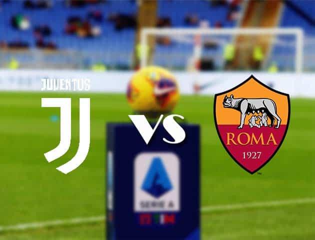 Tỷ lệ cược Juventus vs. Roma, 021/2/7/2-Giải VĐQG Ý [Serie A]