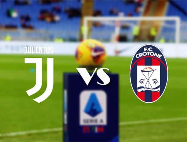 Tỷ lệ cược Juventus vs Crotone, ngày 23 tháng 2 năm 2021-Giải VĐQG Ý [Serie A]