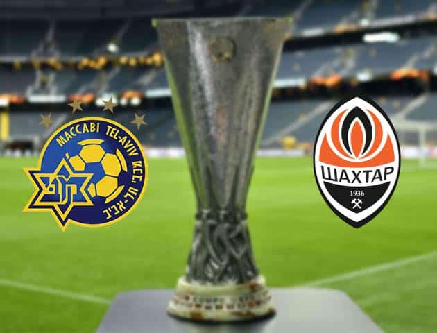 Maccabi Tel Aviv vs Shakhtar Donetsk, ngày 19/02/2021 - Cúp C2 châu Âu