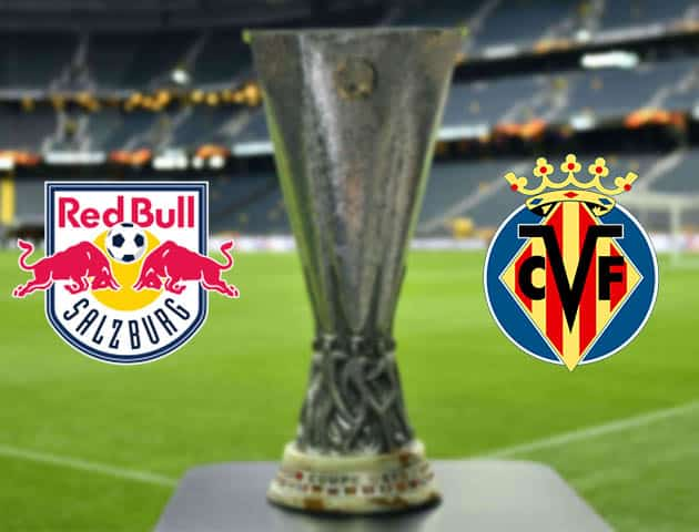 Ngày 19 tháng 2 năm 2021, Salzburg vs Villarreal-Cúp C2 châu Âu