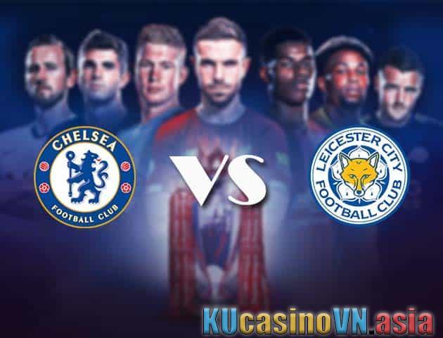 Cược Chelsea vs Leicester, ngày 19 tháng 5 năm 2021 - Ngoại hạng Anh