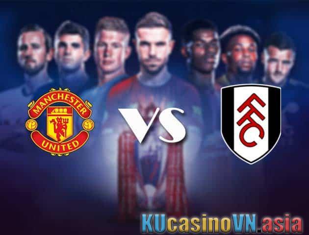 Đặt cược cho Manchester United vs Fulham, ngày 19 tháng 5 năm 2021 - Premier League