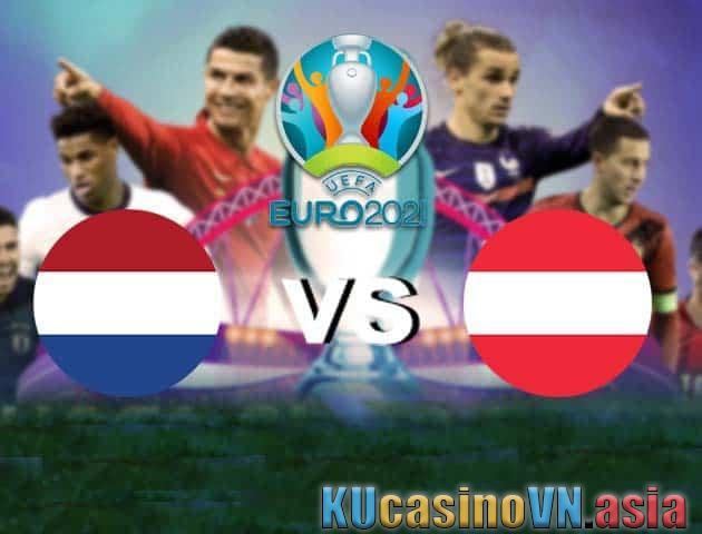 Hà Lan vs Áo, ngày 18 tháng 6 năm 2021 - Giải vô địch bóng đá châu Âu