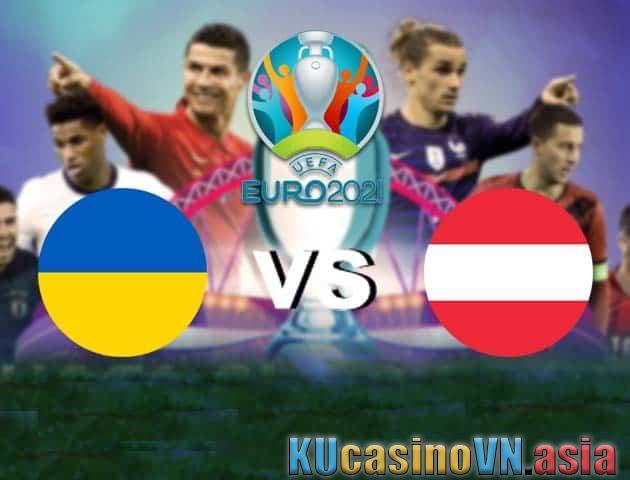 Ukraine vs Áo, ngày 21 tháng 6 năm 2021 - Giải vô địch bóng đá châu Âu