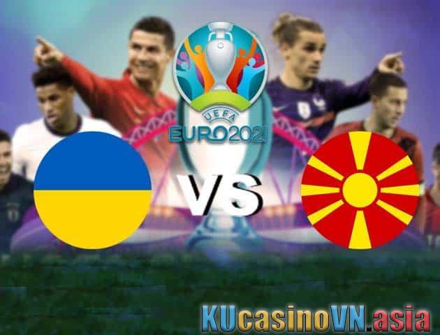 Ukraine vs Bắc Macedonia, ngày 17 tháng 6 năm 2021 - Giải vô địch bóng đá châu Âu