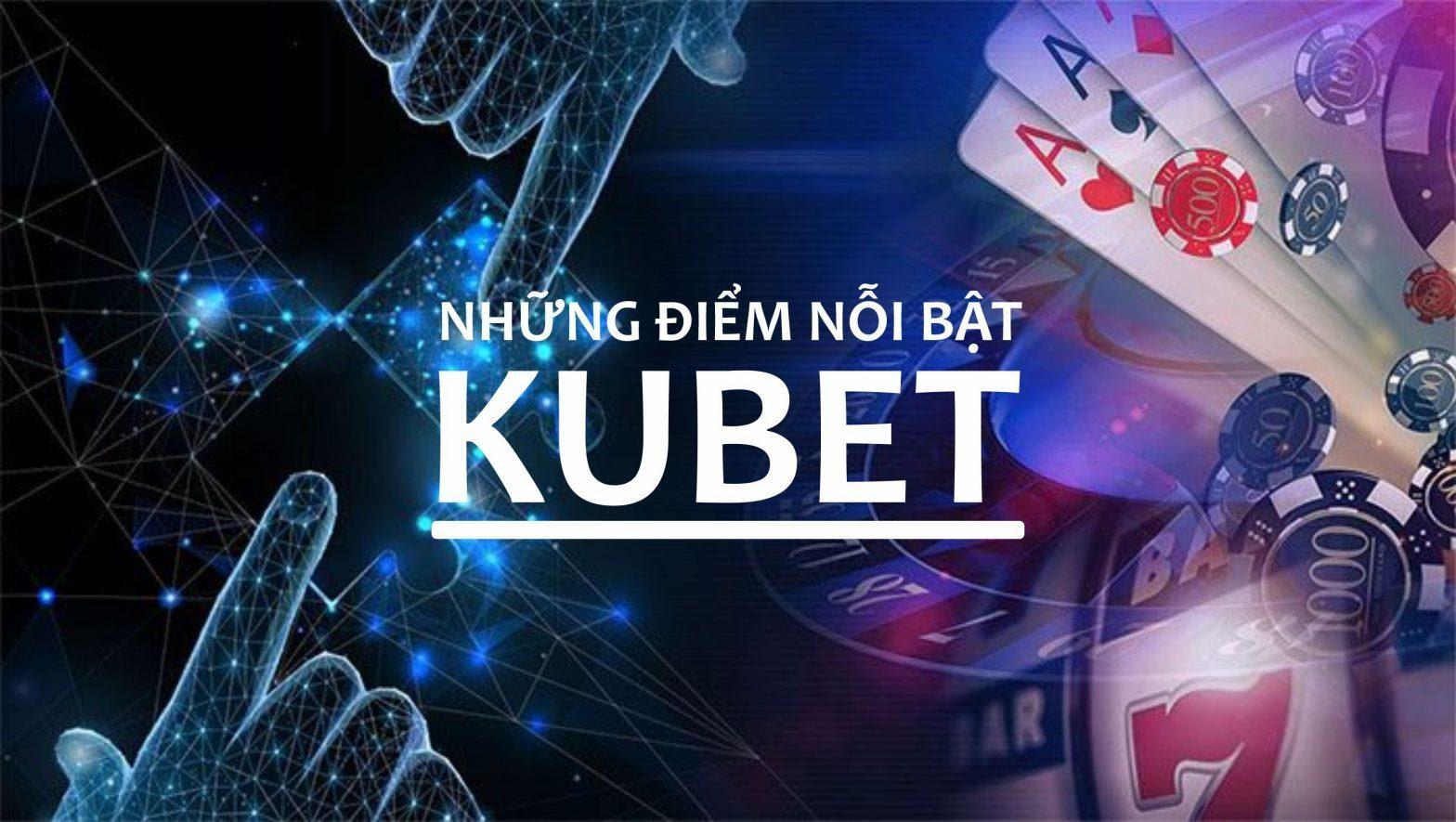 Kubet - Những Ưu Điểm Tạo Nên Sức Hút - First 4 Skill